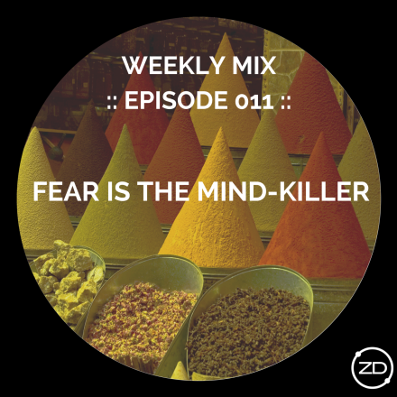 Weekly Mix - Episode 011 - Fear is the Mind Killer