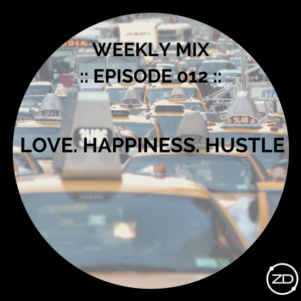 Weekly Mix - Episode 012 - Love Happiness Hustle